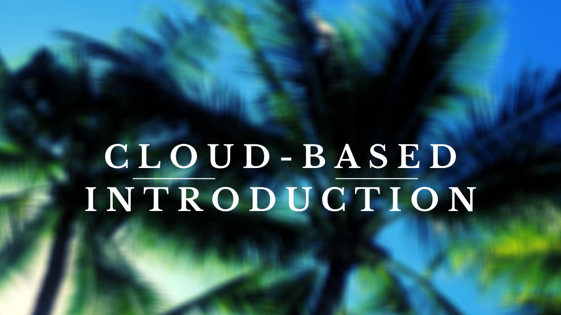 Cloud-based Introduction