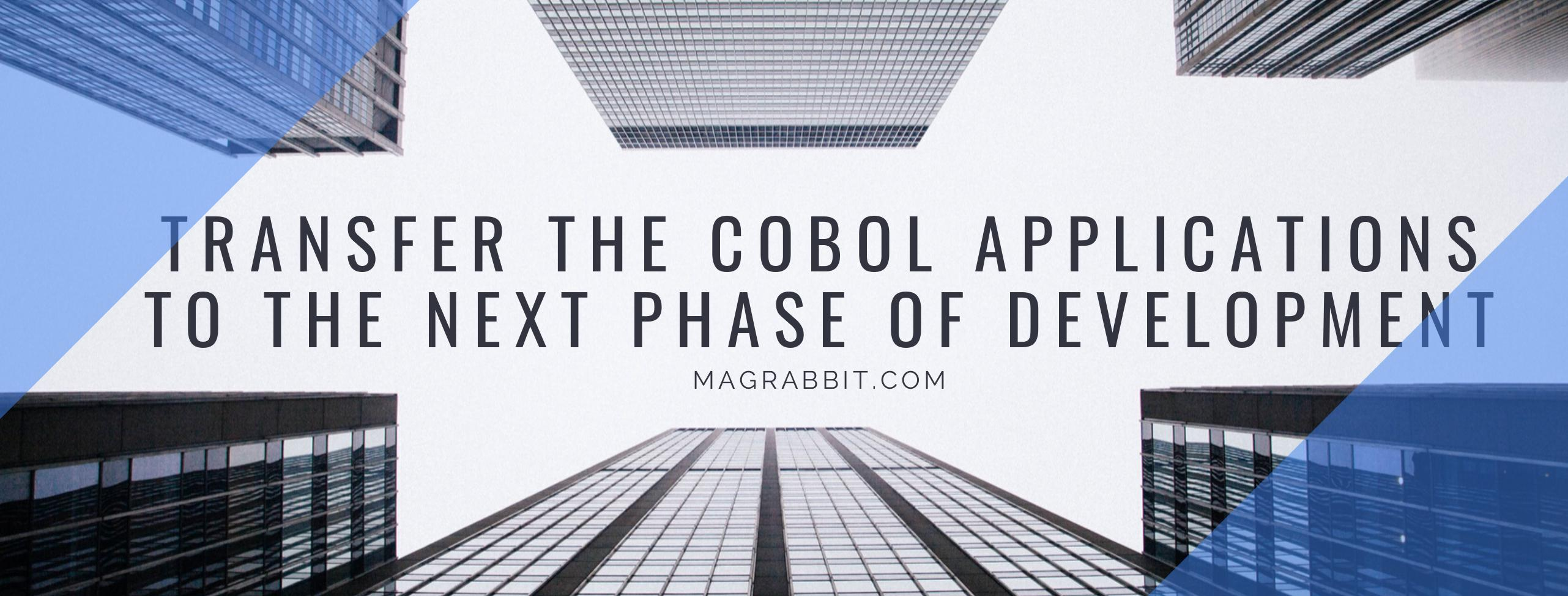 Transfer the COBOL applications to the next phase of development